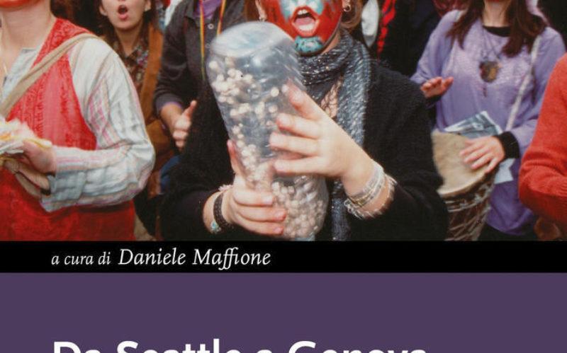 Da Seattle a Genova. Daniele Maffione racconta la cronistoria dei No Global